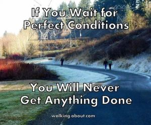 if you wait for perfect